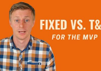 Time & Material vs. Fixed Price for the MVP?